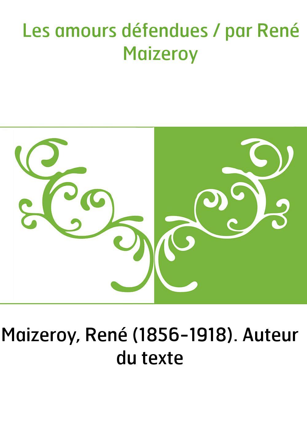 Les amours défendues / par René Maizeroy