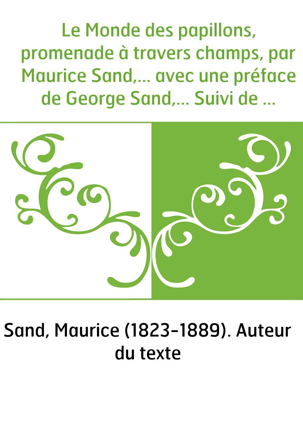 Le Monde des papillons, promenade à travers champs, par Maurice Sand,... avec une préface de George Sand,... Suivi de l'histoire