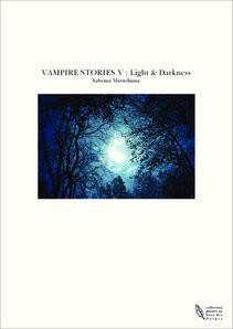VAMPIRE STORIES V : Light & Darkness