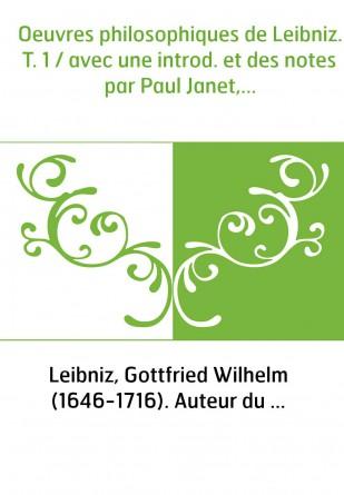 Oeuvres philosophiques de Leibniz. T. 1 / avec une introd. et des notes par Paul Janet,...