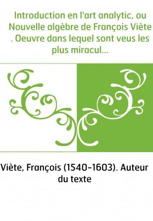 Introduction en l'art analytic, ou Nouvelle algèbre de François Viète . Oeuvre dans lequel sont veus les plus miraculeux effects