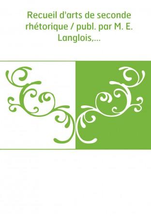 Recueil d'arts de seconde rhétorique / publ. par M. E. Langlois,...