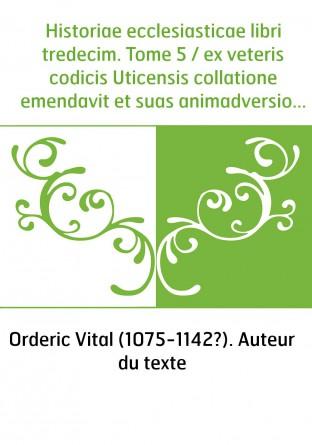 Historiae ecclesiasticae libri tredecim. Tome 5 / ex veteris codicis Uticensis collatione emendavit et suas animadversiones adje
