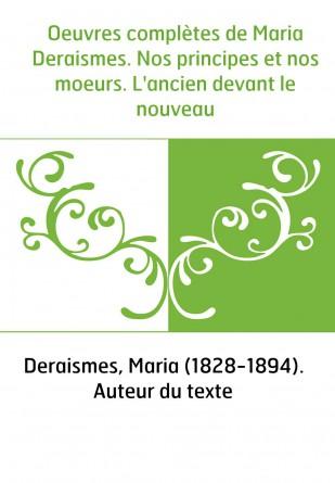 Oeuvres complètes de Maria Deraismes. Nos principes et nos moeurs. L'ancien devant le nouveau