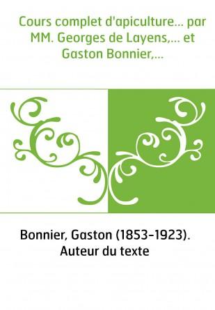 Cours complet d'apiculture... par MM. Georges de Layens,... et Gaston Bonnier,...