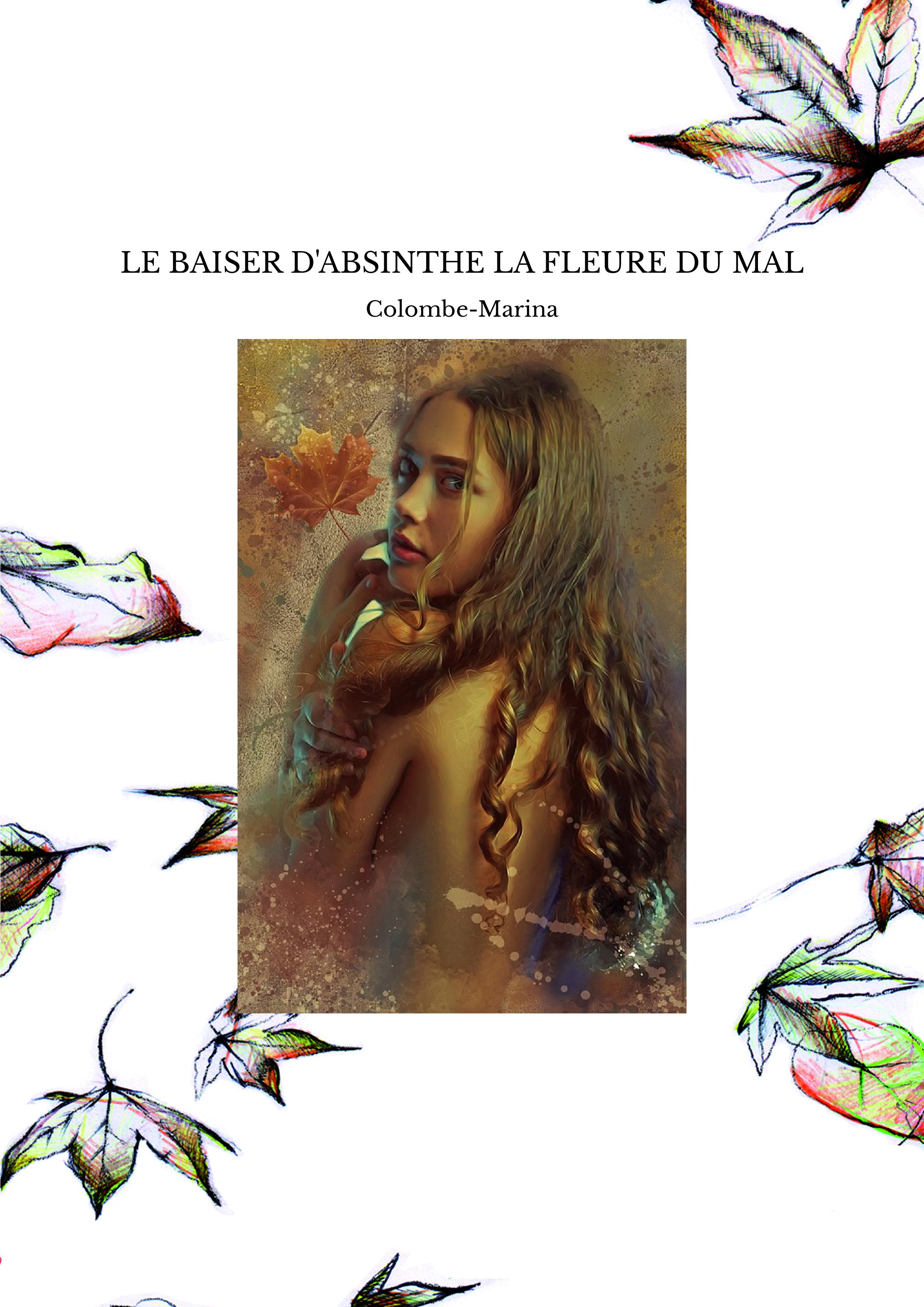 LE BAISER D'ABSINTHE LA FLEURE DU MAL