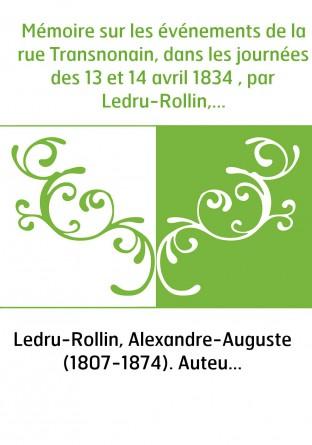 Mémoire sur les événements de la rue Transnonain, dans les journées des 13 et 14 avril 1834 , par Ledru-Rollin,...