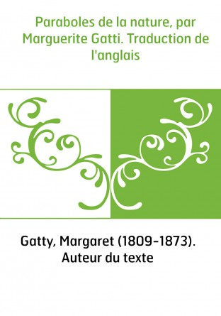 Paraboles de la nature, par Marguerite Gatti. Traduction de l'anglais
