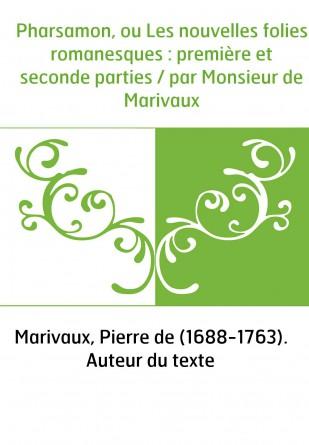 Pharsamon, ou Les nouvelles folies romanesques : première et seconde parties / par Monsieur de Marivaux