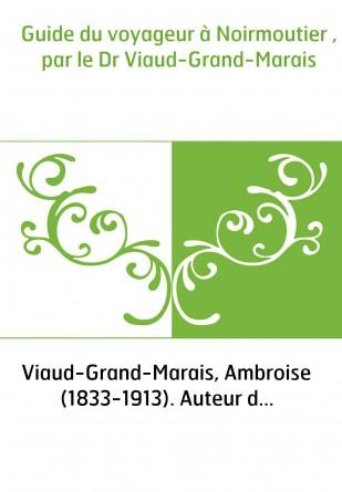 Guide du voyageur à Noirmoutier , par le Dr Viaud-Grand-Marais