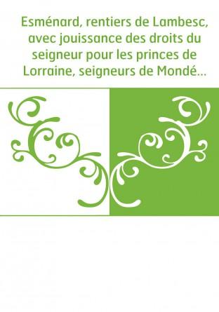 Esménard, rentiers de Lambesc, avec jouissance des droits du seigneur pour les princes de Lorraine, seigneurs de Mondésir, de Va