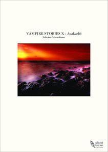 VAMPIRE STORIES X : Ayakashi