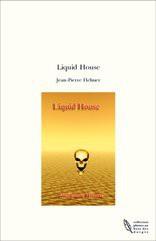 Liquid House
