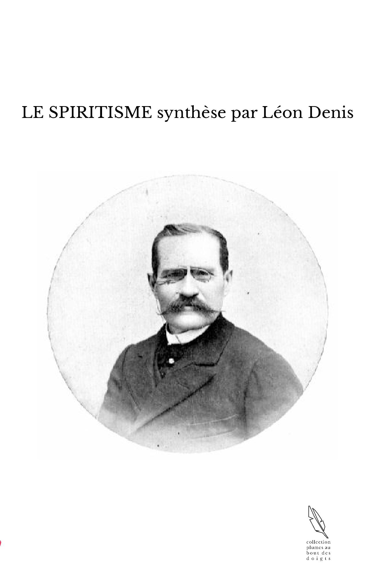 LE SPIRITISME synthèse par Léon Denis