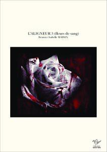 L'ALIGNEUR 3 (fleurs de sang)