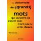 Petit dictionnaire des (grands) mots