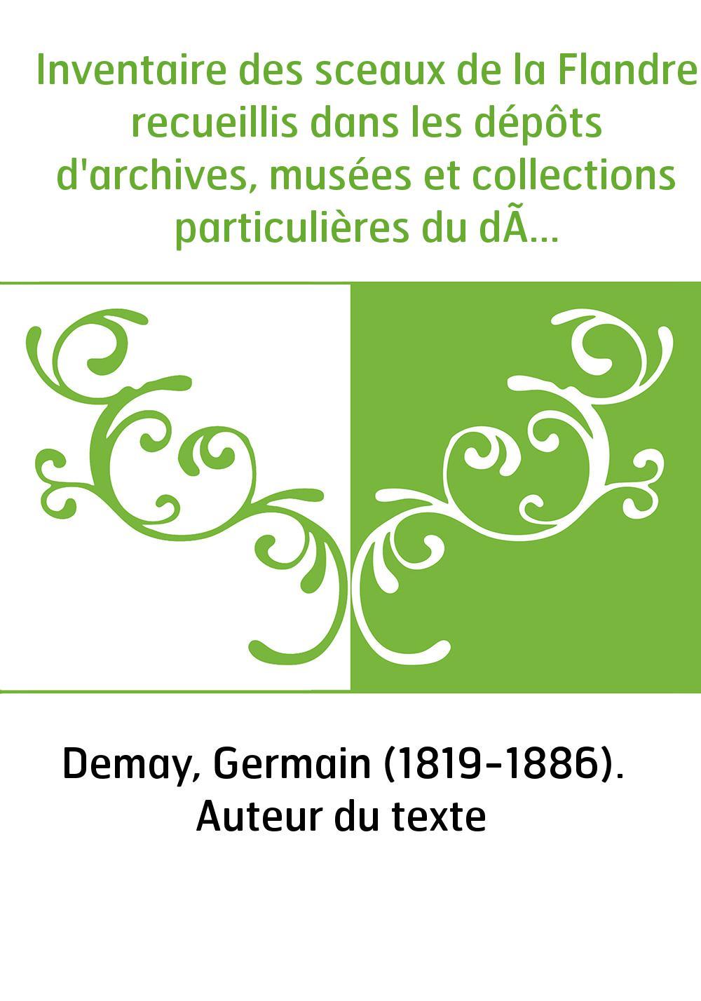 Inventaire des sceaux de la Flandre recueillis dans les dépôts d'archives, musées et collections particulières du département du