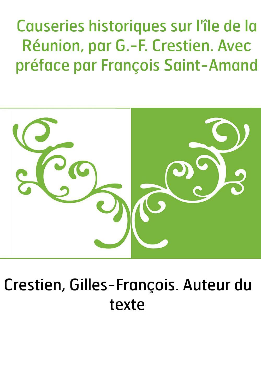 Causeries historiques sur l'île de la Réunion, par G.-F. Crestien. Avec préface par François Saint-Amand