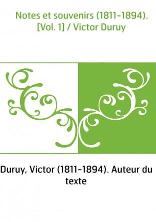 Notes et souvenirs (1811-1894). [Vol. 1] / Victor Duruy