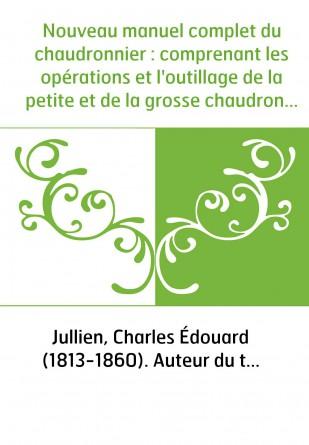 Nouveau manuel complet du chaudronnier : comprenant les opérations et l'outillage de la petite et de la grosse chaudronnerie du