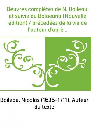Oeuvres complètes de N. Boileau. et suivie du Bolaeana (Nouvelle édition) / précédées de la vie de l'auteur d'après des document