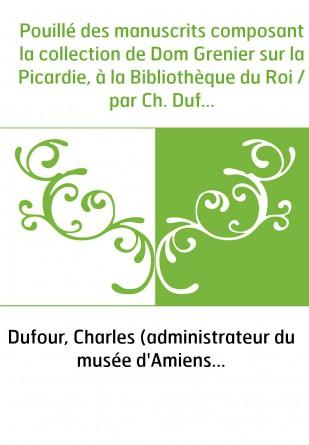 Pouillé des manuscrits composant la collection de Dom Grenier sur la Picardie, à la Bibliothèque du Roi / par Ch. Dufour,...