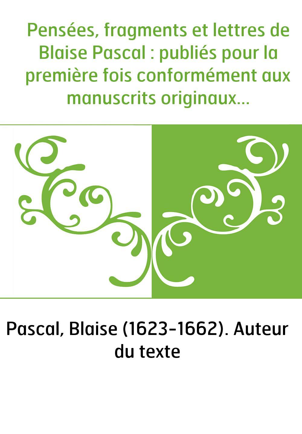 Pensées, fragments et lettres de Blaise Pascal : publiés pour la première fois conformément aux manuscrits originaux en grande p