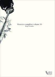 Oeuvres complètes volume 36