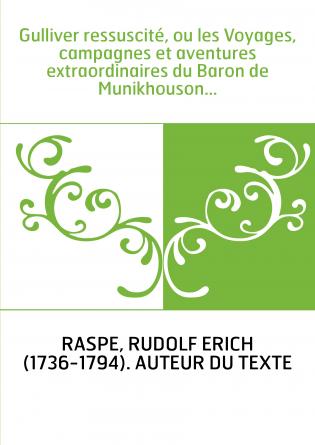 Gulliver ressuscité, ou les Voyages, campagnes et aventures extraordinaires du Baron de Munikhouson...