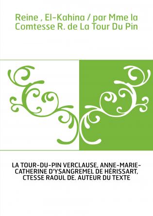 Reine , El-Kahina / par Mme la Comtesse R. de La Tour Du Pin