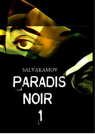 PARADIS NOIR ( Partie I )