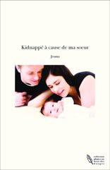 Kidnappé à cause de ma soeur