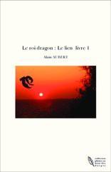 Le roi dragon : Le lien livre 1