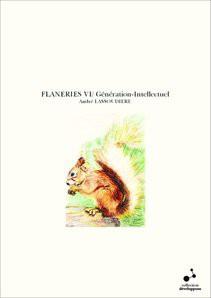 FLANERIES VI/ Génération-Intellectuel
