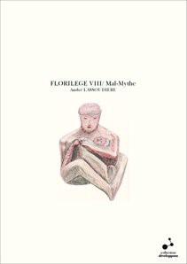 FLORILEGE VIII/ Mal-Mythe
