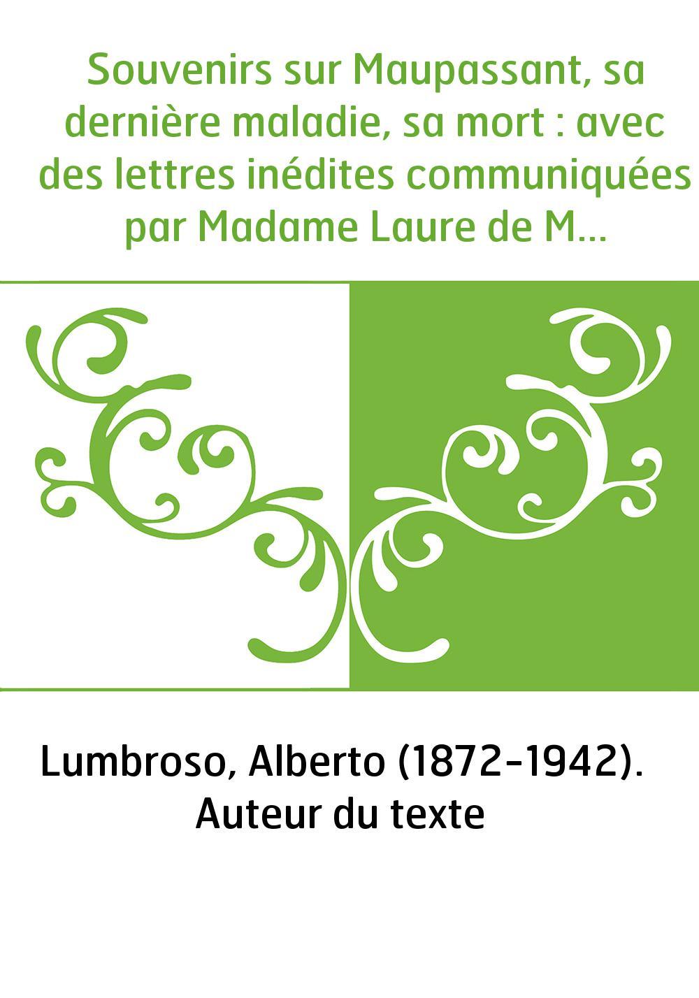 Souvenirs sur Maupassant, sa dernière maladie, sa mort : avec des lettres inédites communiquées par Madame Laure de Maupassant,