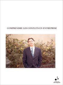 COMPRENDRE LES CONFLITS EN ENTREPRISE