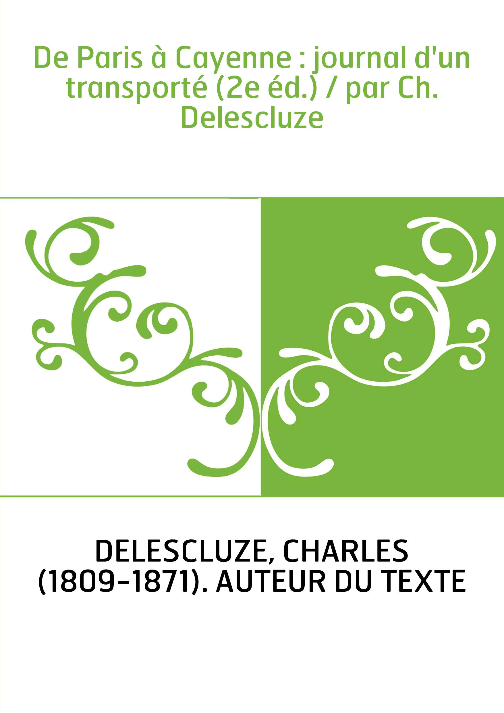 De Paris à Cayenne : journal d'un transporté (2e éd.) / par Ch. Delescluze