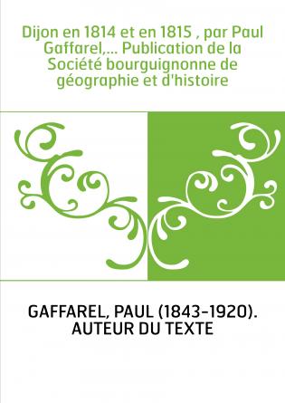 Dijon en 1814 et en 1815 , par Paul...