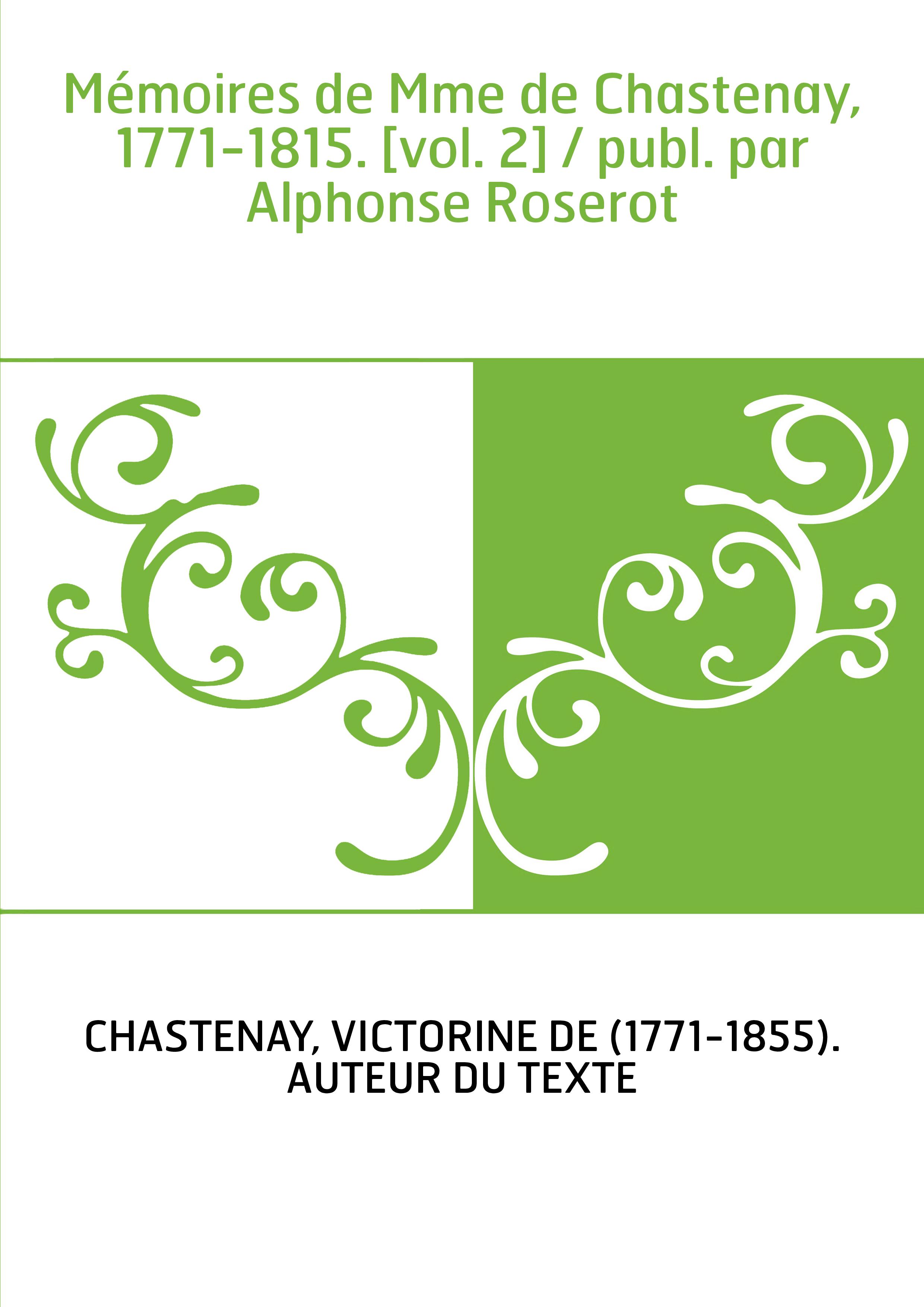 Mémoires de Mme de Chastenay, 1771-1815. [vol. 2] / publ. par Alphonse Roserot