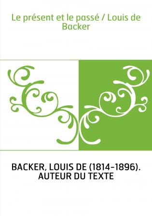Le présent et le passé / Louis de Backer