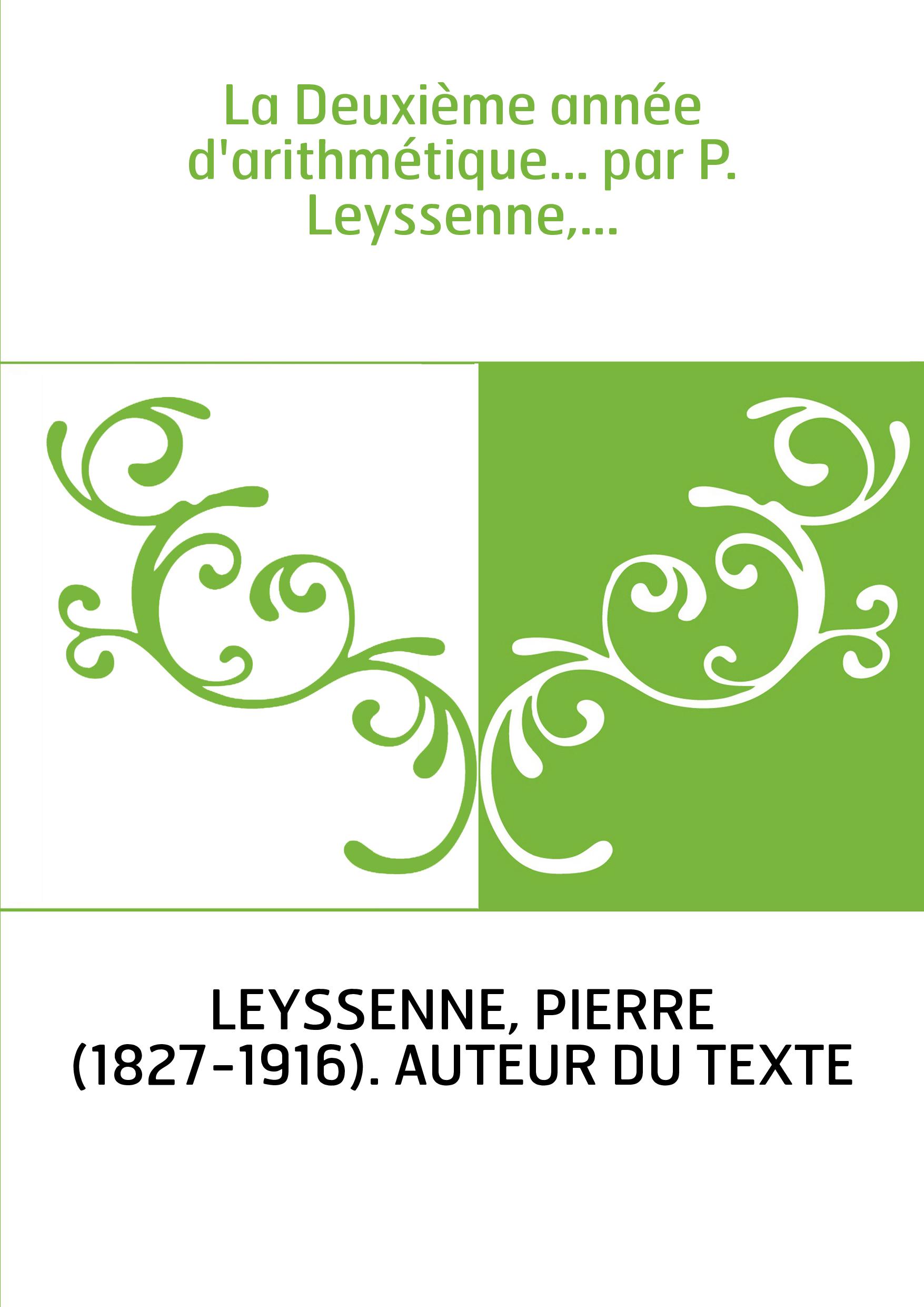 La Deuxième année d'arithmétique... par P. Leyssenne,...