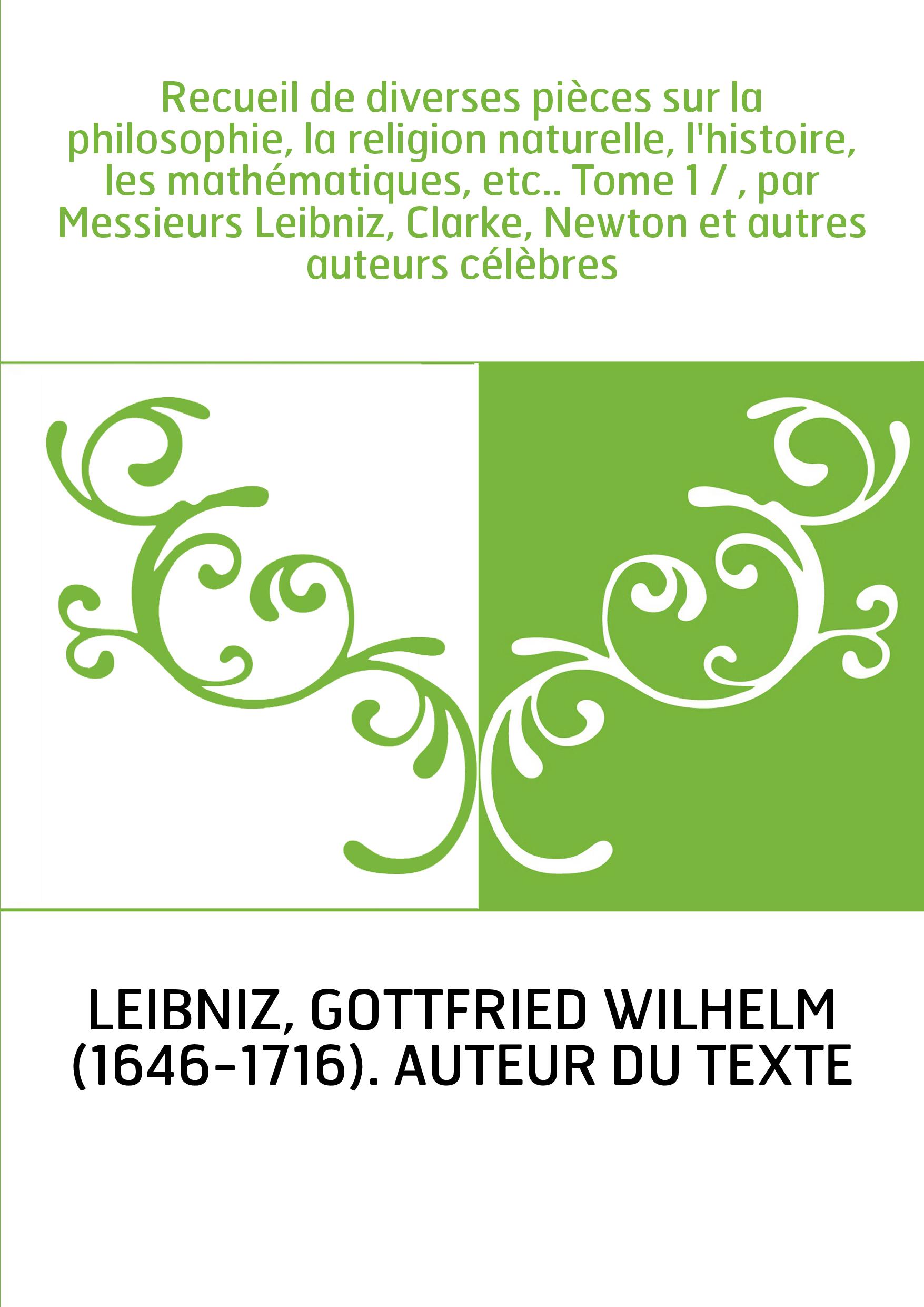 Recueil de diverses pièces sur la philosophie, la religion naturelle, l'histoire, les mathématiques, etc.. Tome 1 / , par Messie