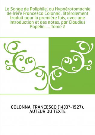 Le Songe de Poliphile, ou Hypnérotomachie de frère Francesco Colonna, littéralement traduit pour la première fois, avec une intr