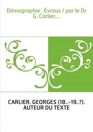 Démographie : Évreux / par le Dr G. Carlier,...