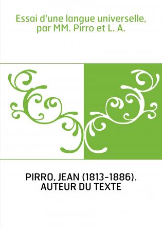 Essai d'une langue universelle, par MM. Pirro et L. A.