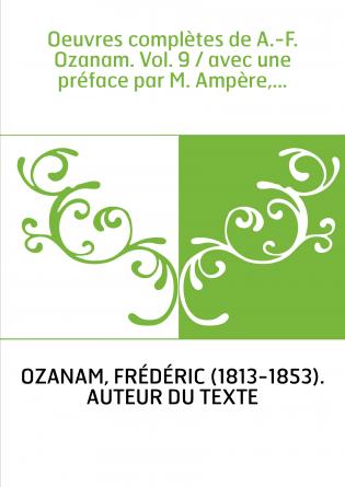 Oeuvres complètes de A.-F. Ozanam. Vol. 9 / avec une préface par M. Ampère,...