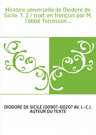 Histoire universelle de Diodore de Sicile. T. 2 / trad. en françois par M. l'abbé Terrasson...