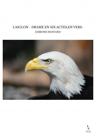 L'AIGLON - DRAME EN SIX ACTES,EN VERS-