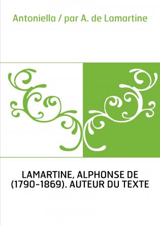 Antoniella / par A. de Lamartine